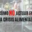 CÓMO NO ACTUAR EN UNA CRISIS ALIMENTARIA